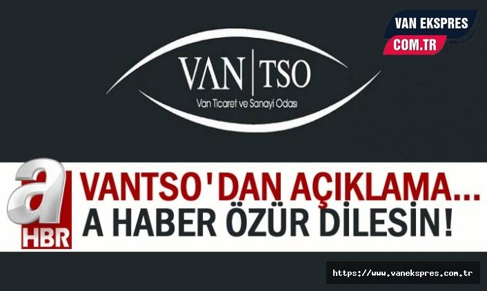 Van TSO: A Haber Vanlılardan özür dilesin!