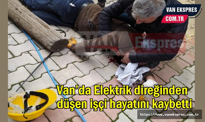 Van'da Elektrik direğinden düşen işçi hayatını kaybetti