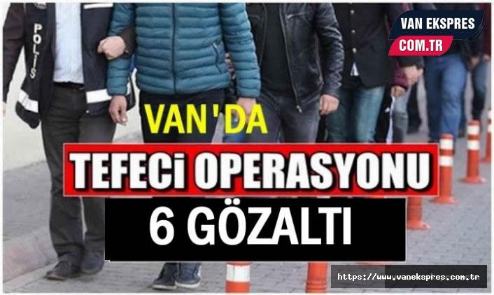 Van'da Tefeci Operasyonu: 6 Gözaltı