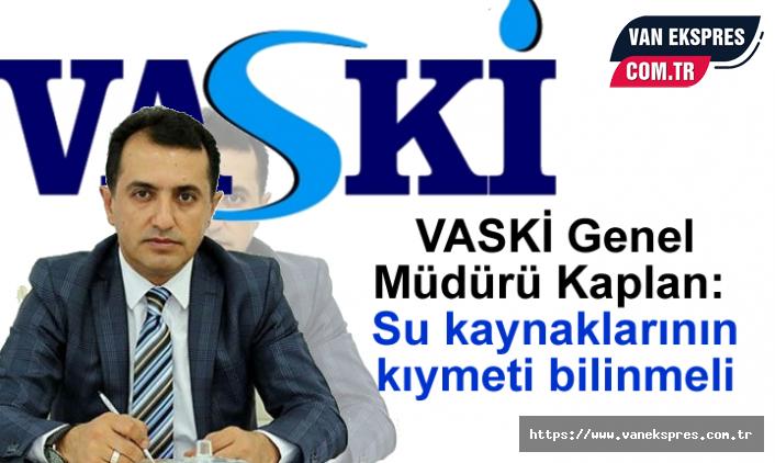VASKİ Genel Müdürü Kaplan: Su kaynaklarının kıymeti bilinmeli