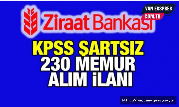 Ziraaat Bankası KPSS şartı olmadan 230 memur alınacak