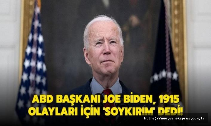 """ABD Başkanı Biden 1915 olaylarına """"soykırım"""" dedi"""
