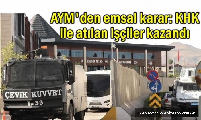 AYM'den emsal karar: Van'da KHK ile atılan işçiler kazandı