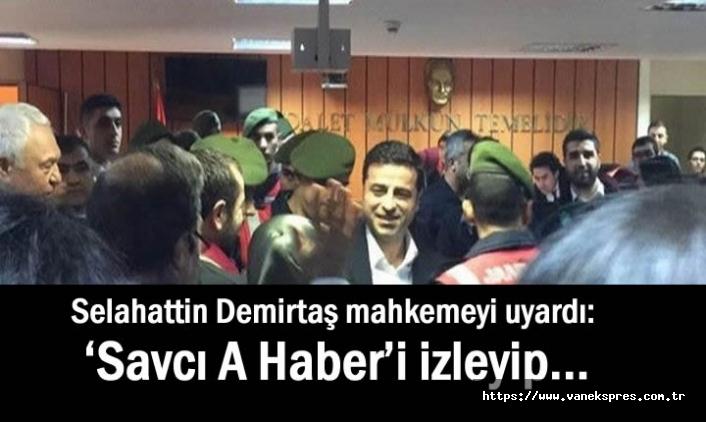 Demirtaş: 'Savcı A Haber'i izleyip mütalaa oluşturuyor'