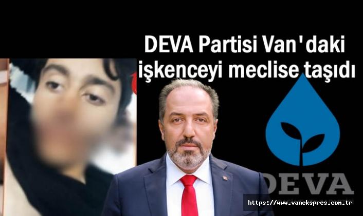 DEVA Van'daki işkenceyi meclisin gündemine taşıdı