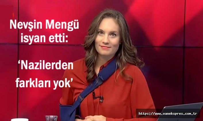 Gazeteci Mengü'nün isyanı: 'Nazilerden farkları yok'