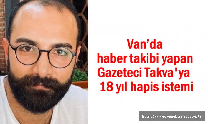 Gazeteci Ruşen Takva'ya haber takibinden 18 yıl hapis istemi