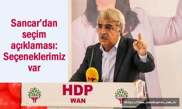 HDP'li Sancar'dan seçim çıkışı: Seçeneklerimiz var