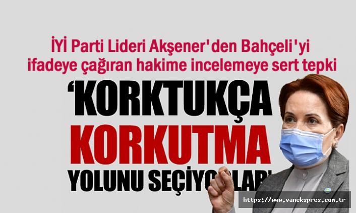 İYİ Parti Lideri'nden Bahçeli'yi sert tepki