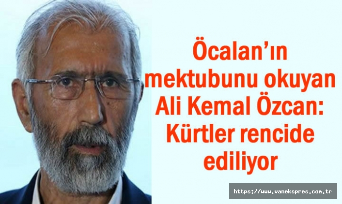 Öcalan'ın mektubunu okuyan Özcan: Kürtler rencide ediliyor
