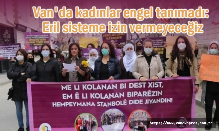 Van'da kadınlar alana indi: Eril sisteme izin vermeyeceğiz