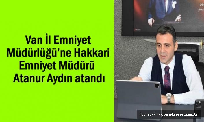 Van İl Emniyet Müdürlüğü'ne Karslı Atanur Aydın atandı