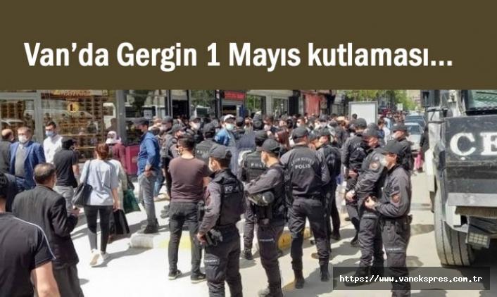 Van'da Gergin 1 Mayıs kutlaması...