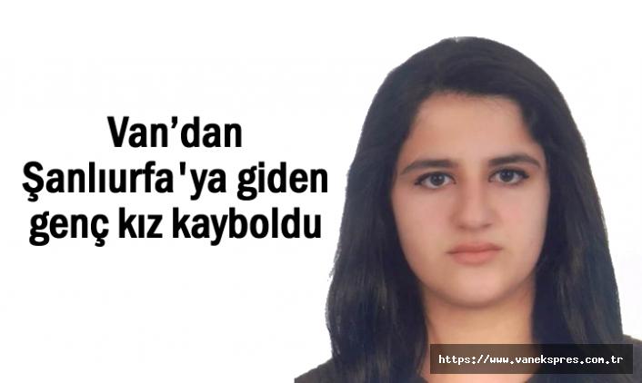Van'dan Urfa'ya giden genç kız kayboldu