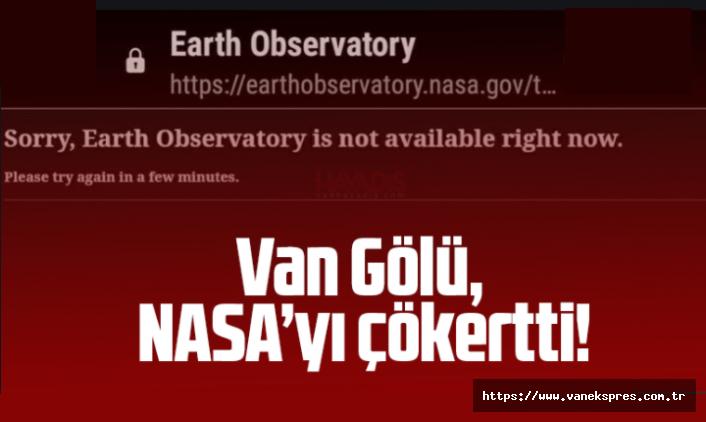 Vanlılar NASA'nın sitesini çökertti! Van Gölü'ne oy yağmuru