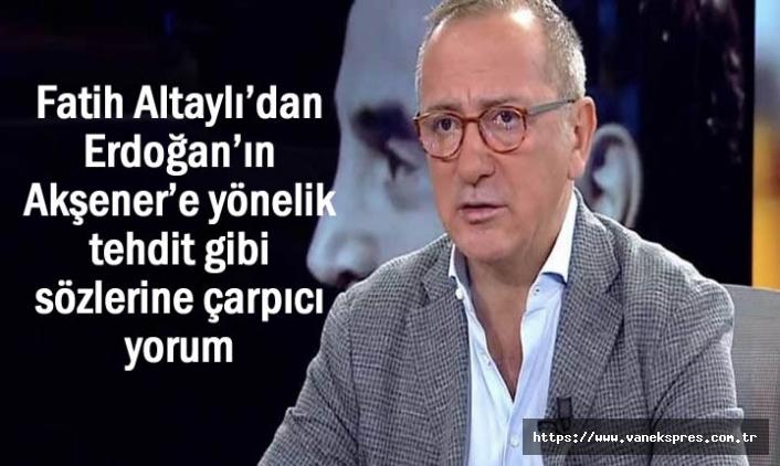 Altaylı, Erdoğan'ın tehdit gibi sözlerine çarpıcı yorum