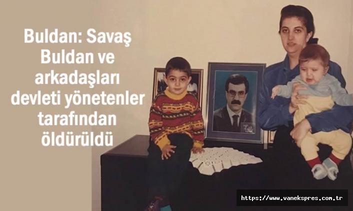Buldan: Yıllardır Söylüyoruz onları devleti yönetenler öldürdü