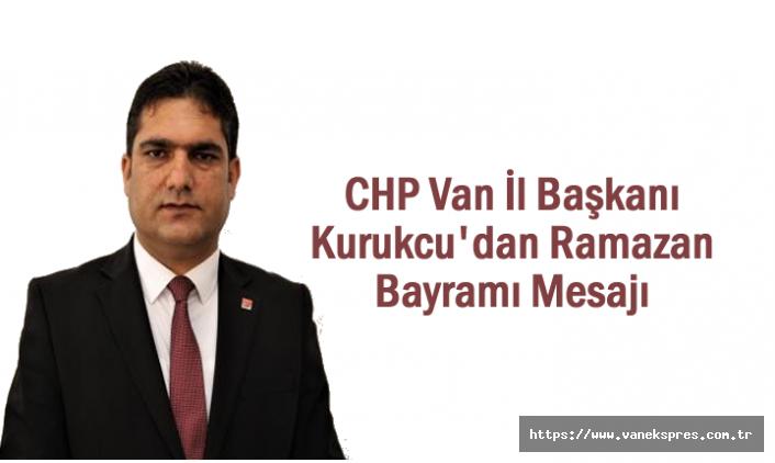 CHP'li  Kurukcu'dan Ramazan Bayramı Mesajı