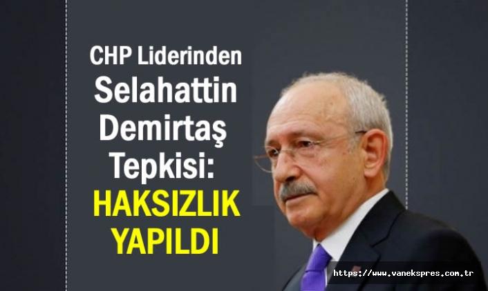CHP Liderinden Selahattin Demirtaş Çıkışı: haksızlık yapıldı