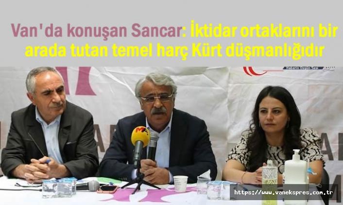 HDP'li Sancar Van'da Konuştu: Ortak Payda Kürt düşmanlığıdır