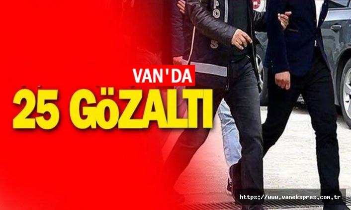 Van'da aranan 25 kişi gözaltına alındı