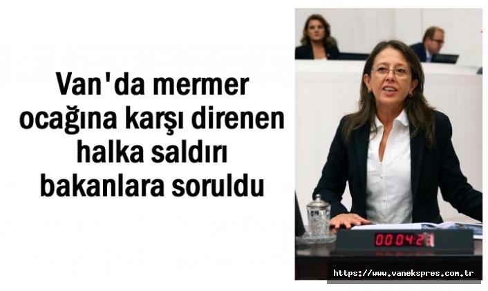 Van'da mermer ocağı mecliste bakanlara soruldu