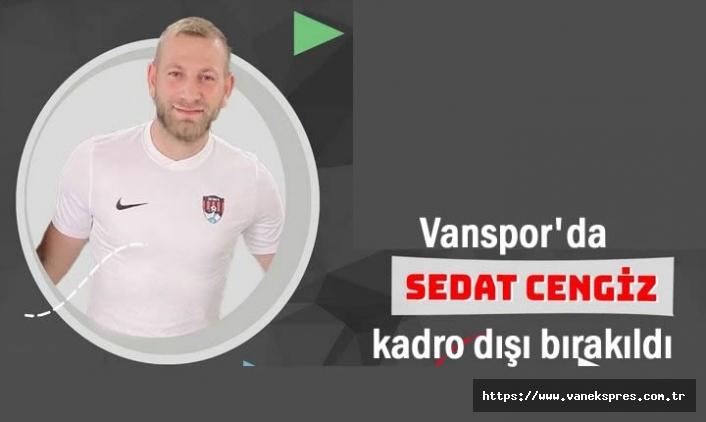 Vanspor'da Sedat Cengiz kadro dışı bırakıldı