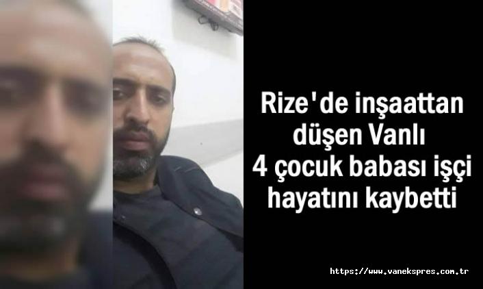 Rize'de inşaattan düşen Vanlı işçi hayatını kaybetti