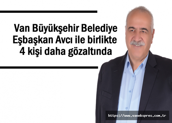 Van Büyükşehir Belediye Eşbaşkanı ile 4 kişi daha gözaltında