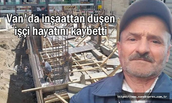 Van'da inşaattan düşen işçi hayatını kaybetti
