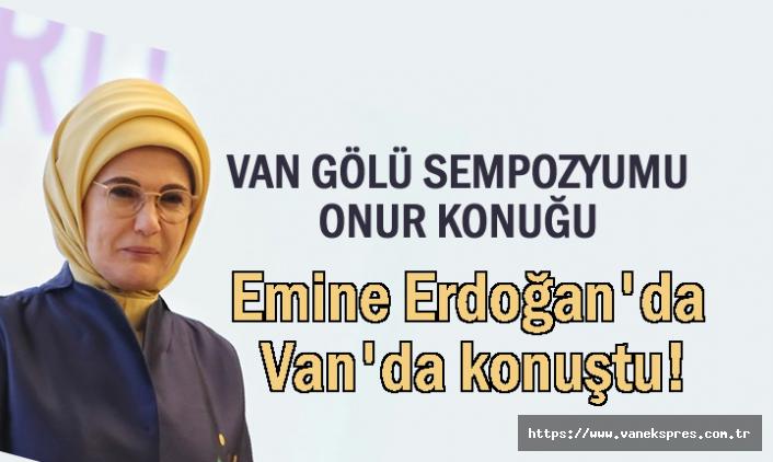 Van Gölü Sempozyumunun Onur Konuğu Emine Erdoğan