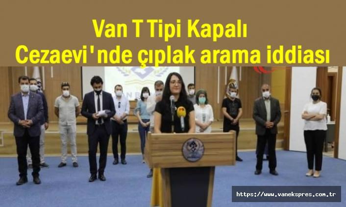 Van T Tipi Cezaevi'nde çıplak arama iddiası