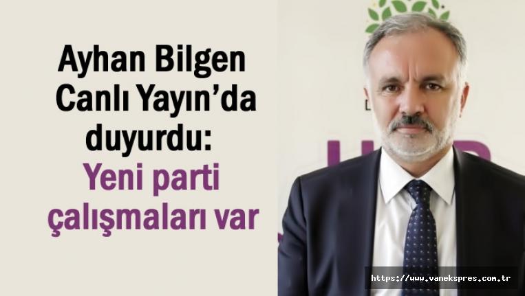 Ayhan Bilgen HaberTurk'e Konuştu: Yeni parti çalışmaları var