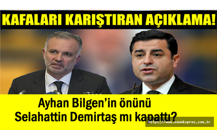 Ayhan Bilgen'in önünü Selahattin Demirtaş mı kapattı?