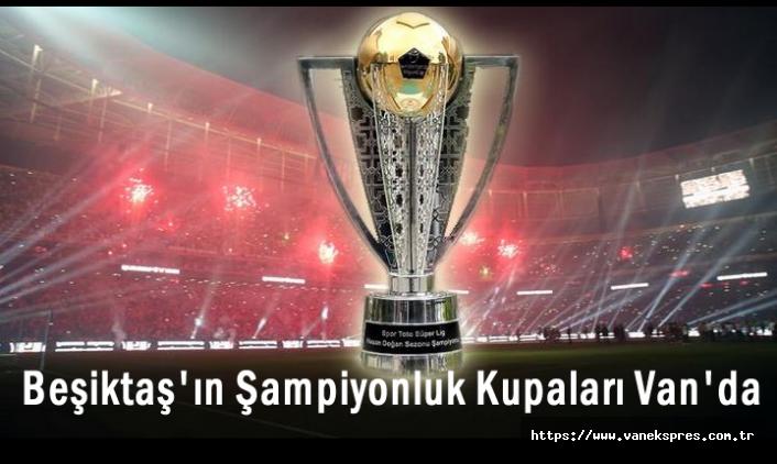 Beşiktaş'ın Şampiyonluk Kupası Van'da