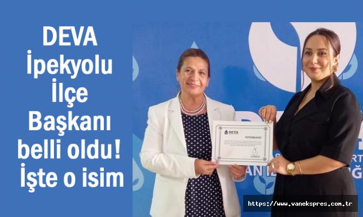 DEVA Partisi İpekyolu İlçe Başkanı belli oldu!