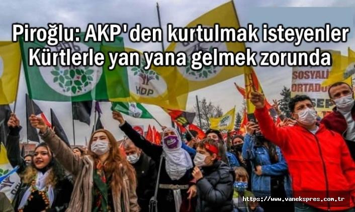 Piroğlu: AKP'den kurtulmak isteyenler Kürtlerle yan yana gelmek zorunda
