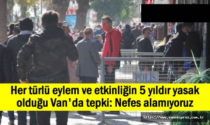 Van'da 5 Yıldır Devam Eden Yasaklar Uzatıldı: Nefes Alamıyoruz!