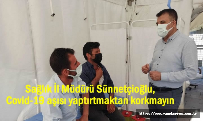 Van İl Sağlık Müdürü: Covid-19 aşısı yaptırtmaktan korkmayın
