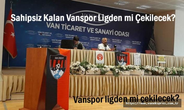 Vanspor FK ligden mi çekilecek?