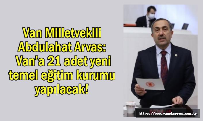 AK Parti'li Arvas: Van'a 21 yeni temel eğitim kurumu yapılacak!