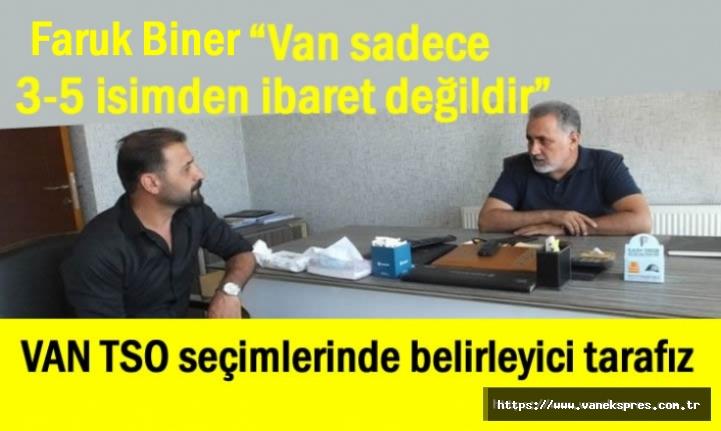 Faruk Biner: VAN TSO seçimlerinde belirleyici tarafız