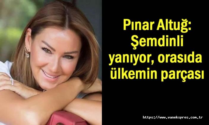 Pınar Altuğ'dan Şemdinli tepkisi orası da yanıyor