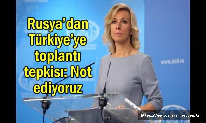 Rusya'dan Türkiye'ye toplantı tepkisı: Not ediyoruz