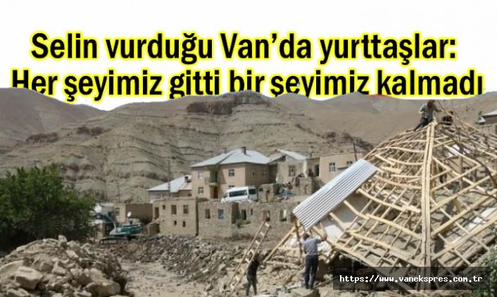Selin vurduğu Van Esenyamaç'ta: Yurttaşlar Her şeyimiz gitti