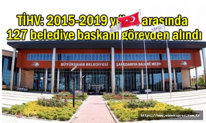 TİHV: 4 yılda 127 belediye başkanı görevden alındı