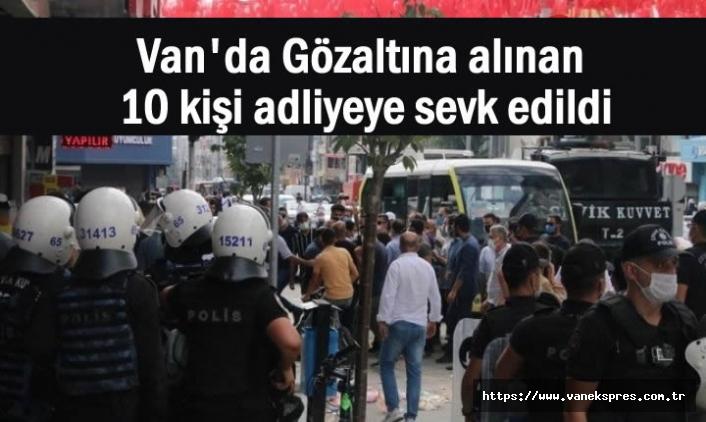 Van'da Gözaltına alınan 10 kişi adliyeye sevk edildi