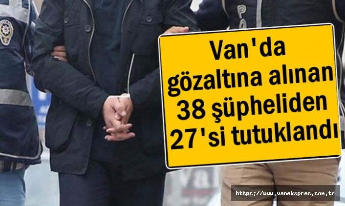 Van'da gözaltına alınan 38 kişiden 27'si tutuklandı
