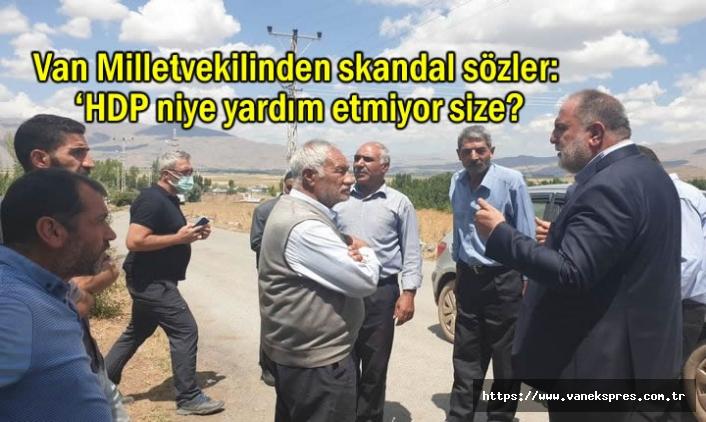 Van Milletvekilinden skandal sözler: 'HDP niye yardım etmiyor size?