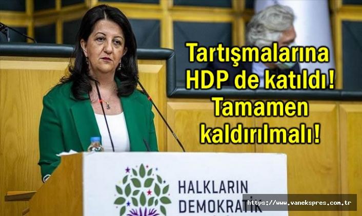 HDP Eş Genel Başkanı Buldan: Tamamen kaldırılmalı!